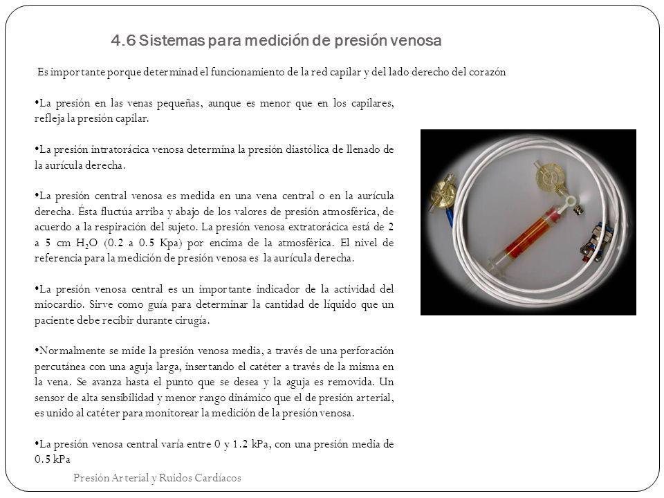 4.6 Sistemas para medición de presión venosa Presión Arterial y Ruidos Cardíacos Es importante porque determinad el funcionamiento de la red capilar y