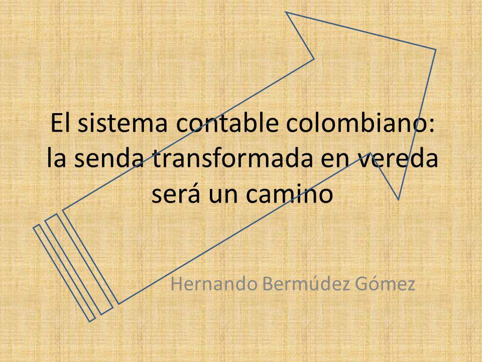 El sistema contable colombiano: la senda transformada en vereda será un camino Hernando Bermúdez Gómez