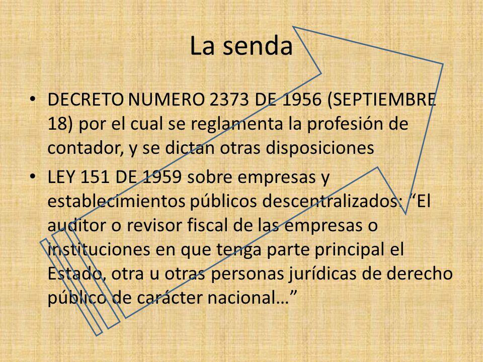La senda DECRETO NUMERO 2373 DE 1956 (SEPTIEMBRE 18) por el cual se reglamenta la profesión de contador, y se dictan otras disposiciones LEY 151 DE 19