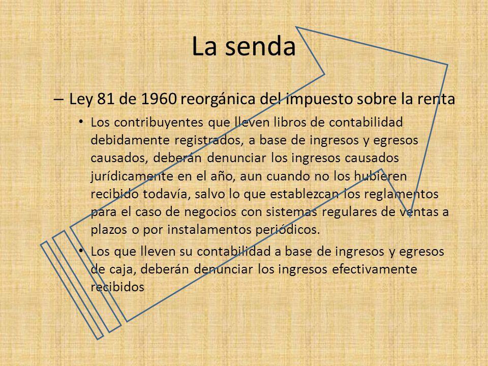 La senda – Ley 81 de 1960 reorgánica del impuesto sobre la renta Los contribuyentes que lleven libros de contabilidad debidamente registrados, a base