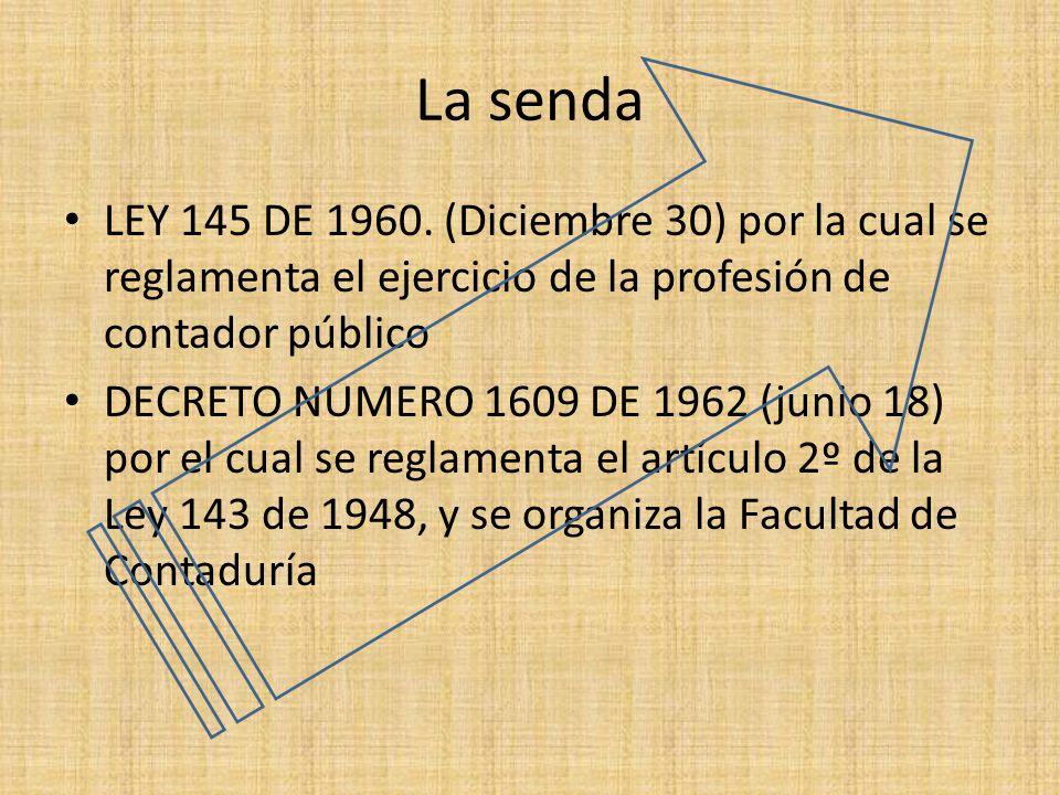 La senda LEY 145 DE 1960. (Diciembre 30) por la cual se reglamenta el ejercicio de la profesión de contador público DECRETO NUMERO 1609 DE 1962 (junio