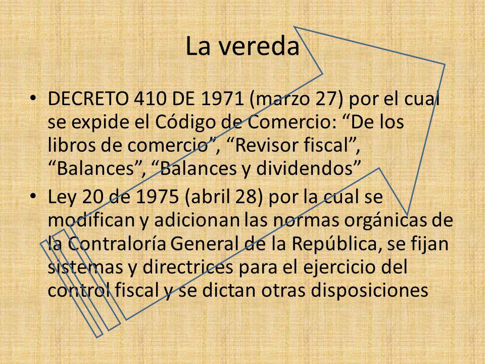La vereda DECRETO 410 DE 1971 (marzo 27) por el cual se expide el Código de Comercio: De los libros de comercio, Revisor fiscal, Balances, Balances y