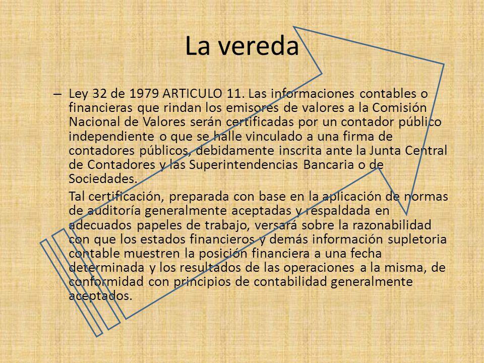 La vereda – Ley 32 de 1979 ARTICULO 11. Las informaciones contables o financieras que rindan los emisores de valores a la Comisión Nacional de Valores