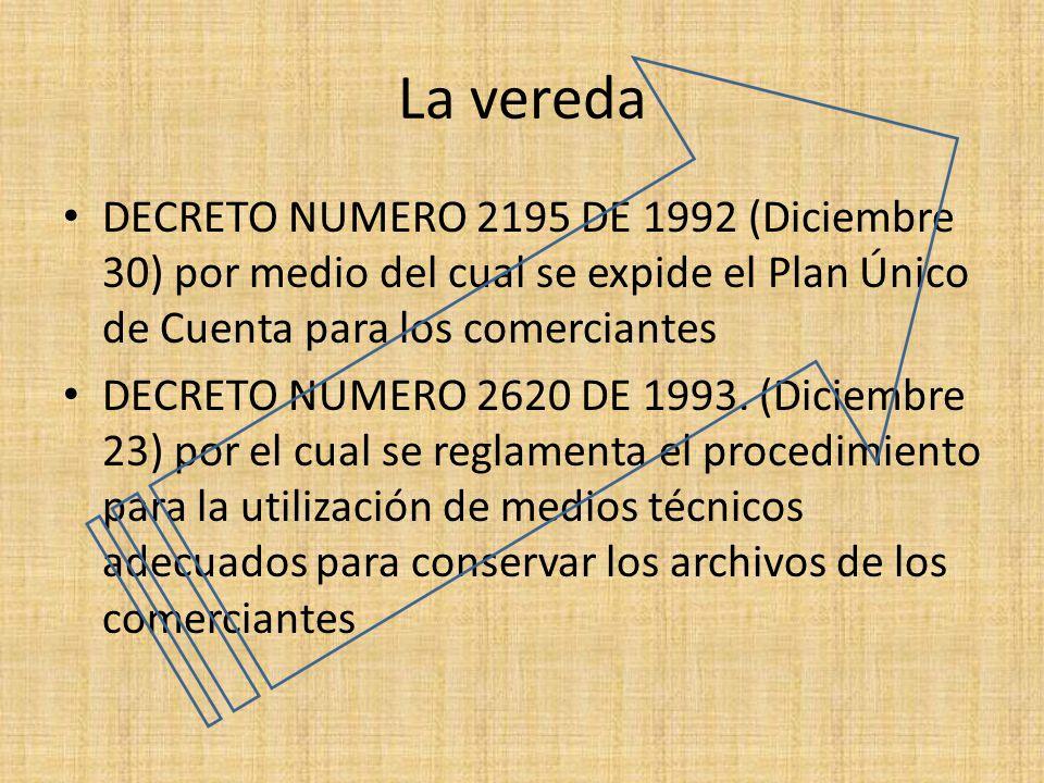La vereda DECRETO NUMERO 2195 DE 1992 (Diciembre 30) por medio del cual se expide el Plan Único de Cuenta para los comerciantes DECRETO NUMERO 2620 DE