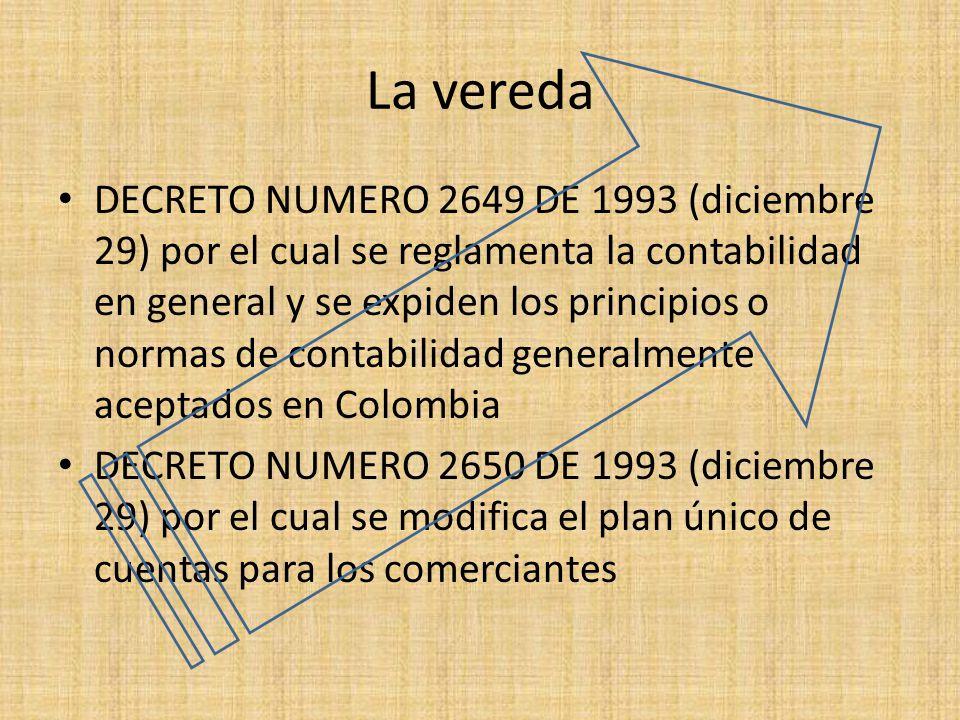 La vereda DECRETO NUMERO 2649 DE 1993 (diciembre 29) por el cual se reglamenta la contabilidad en general y se expiden los principios o normas de cont