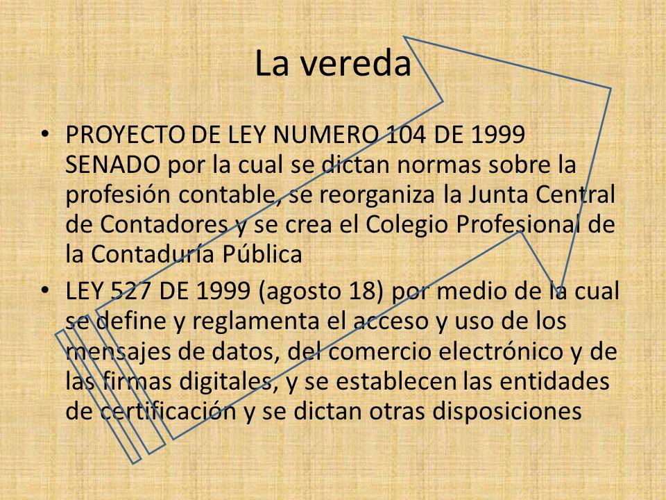 La vereda PROYECTO DE LEY NUMERO 104 DE 1999 SENADO por la cual se dictan normas sobre la profesión contable, se reorganiza la Junta Central de Contad