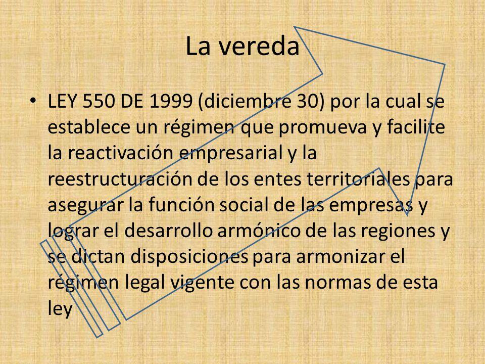 La vereda LEY 550 DE 1999 (diciembre 30) por la cual se establece un régimen que promueva y facilite la reactivación empresarial y la reestructuración