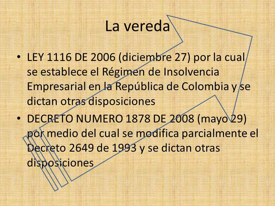 La vereda LEY 1116 DE 2006 (diciembre 27) por la cual se establece el Régimen de Insolvencia Empresarial en la República de Colombia y se dictan otras