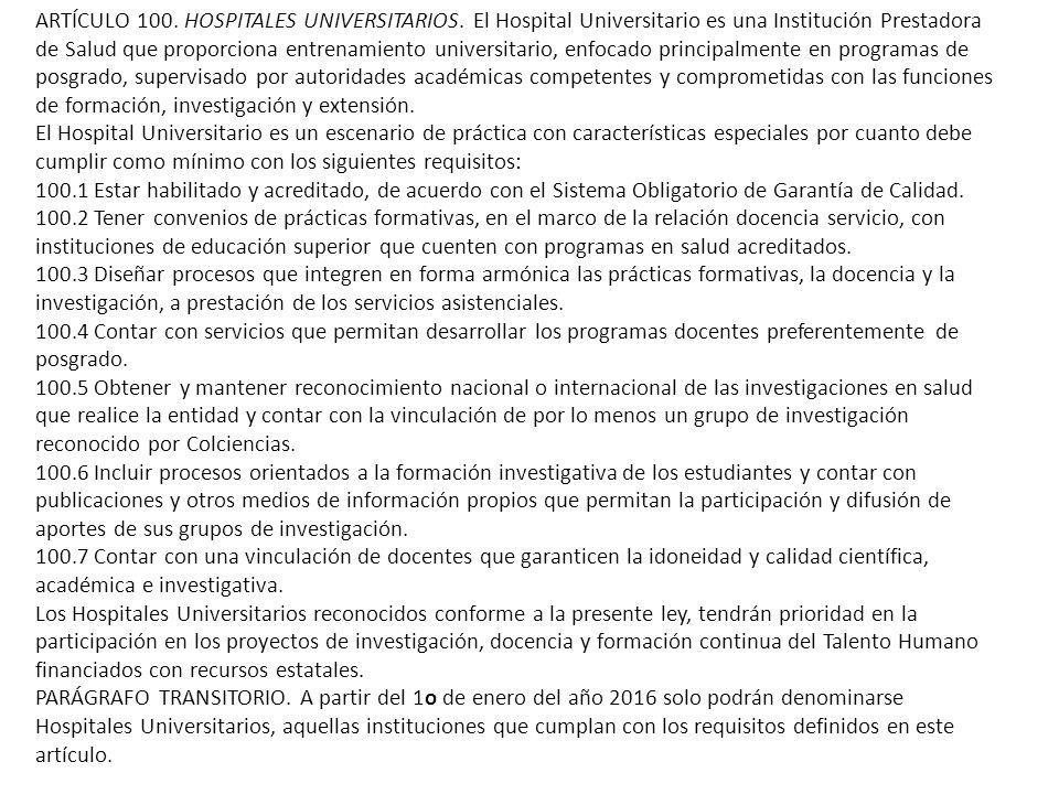 ARTÍCULO 100. HOSPITALES UNIVERSITARIOS. El Hospital Universitario es una Institución Prestadora de Salud que proporciona entrenamiento universitario,