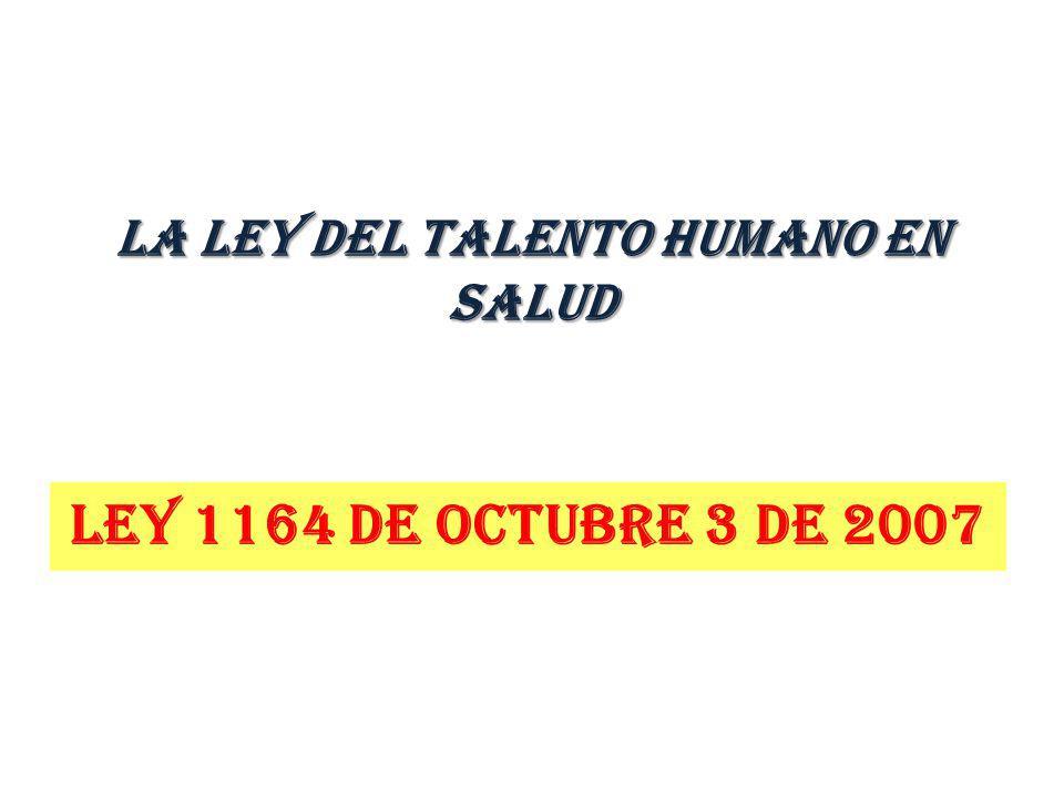 LA LEY DEL TALENTO HUMANO EN SALUD LEY 1164 DE OCTUBRE 3 DE 2007