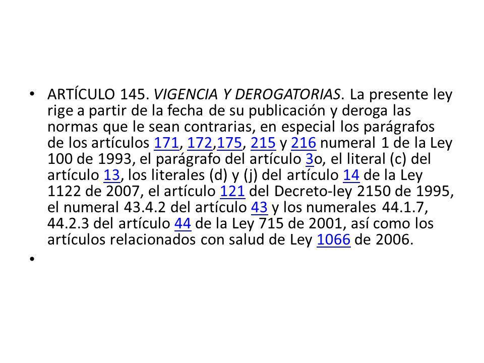 ARTÍCULO 145.VIGENCIA Y DEROGATORIAS.