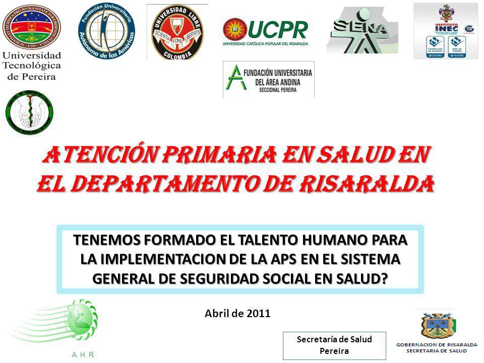 ATENCIÓN PRIMARIA EN SALUD EN EL DEPARTAMENTO DE RISARALDA TENEMOS FORMADO EL TALENTO HUMANO PARA LA IMPLEMENTACION DE LA APS EN EL SISTEMA GENERAL DE SEGURIDAD SOCIAL EN SALUD.