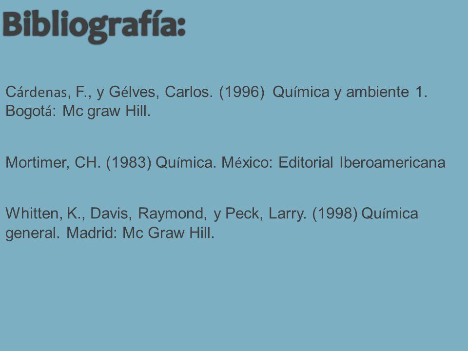 Whitten, K., Davis, Raymond, y Peck, Larry. (1998) Qu í mica general.