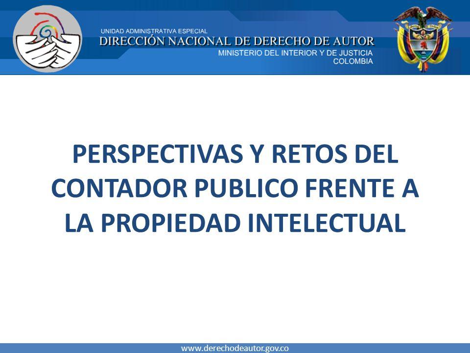 PERSPECTIVAS Y RETOS DEL CONTADOR PUBLICO FRENTE A LA PROPIEDAD INTELECTUAL www.derechodeautor.gov.co