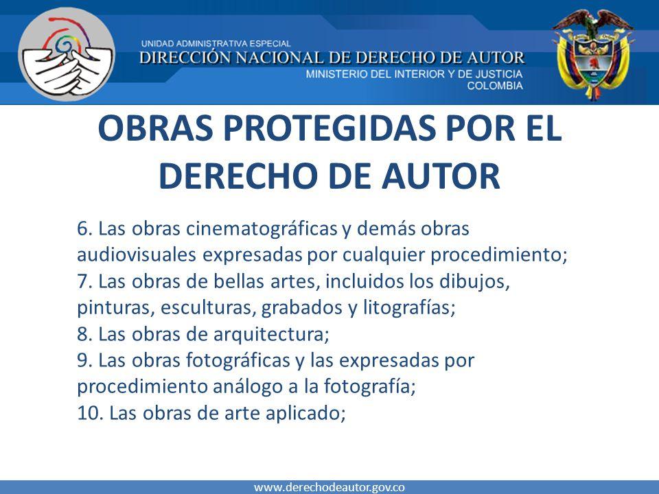 OBRAS PROTEGIDAS POR EL DERECHO DE AUTOR 6. Las obras cinematográficas y demás obras audiovisuales expresadas por cualquier procedimiento; 7. Las obra