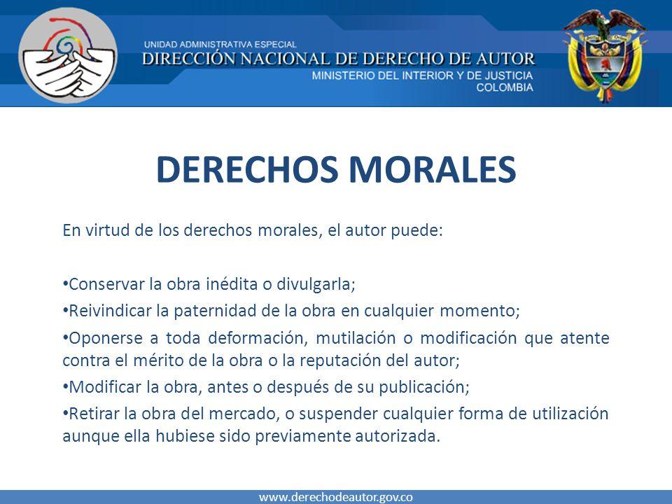 DERECHOS MORALES En virtud de los derechos morales, el autor puede: Conservar la obra inédita o divulgarla; Reivindicar la paternidad de la obra en cu