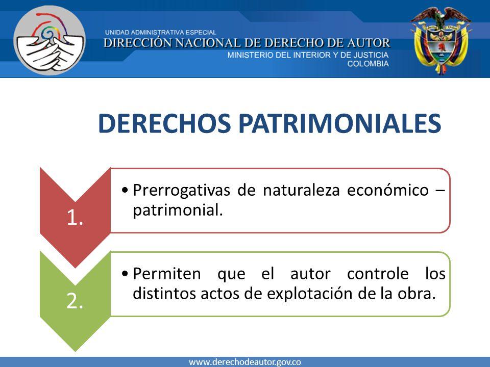 DERECHOS PATRIMONIALES www.derechodeautor.gov.co 1. Prerrogativas de naturaleza económico – patrimonial. 2. Permiten que el autor controle los distint