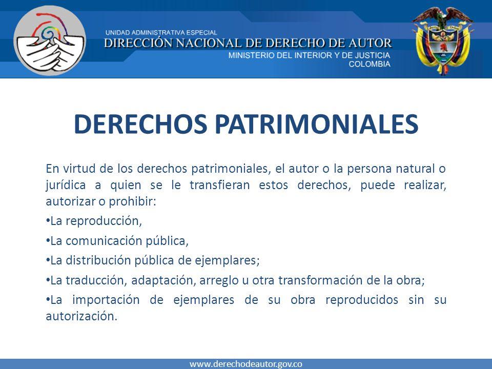 DERECHOS PATRIMONIALES En virtud de los derechos patrimoniales, el autor o la persona natural o jurídica a quien se le transfieran estos derechos, pue