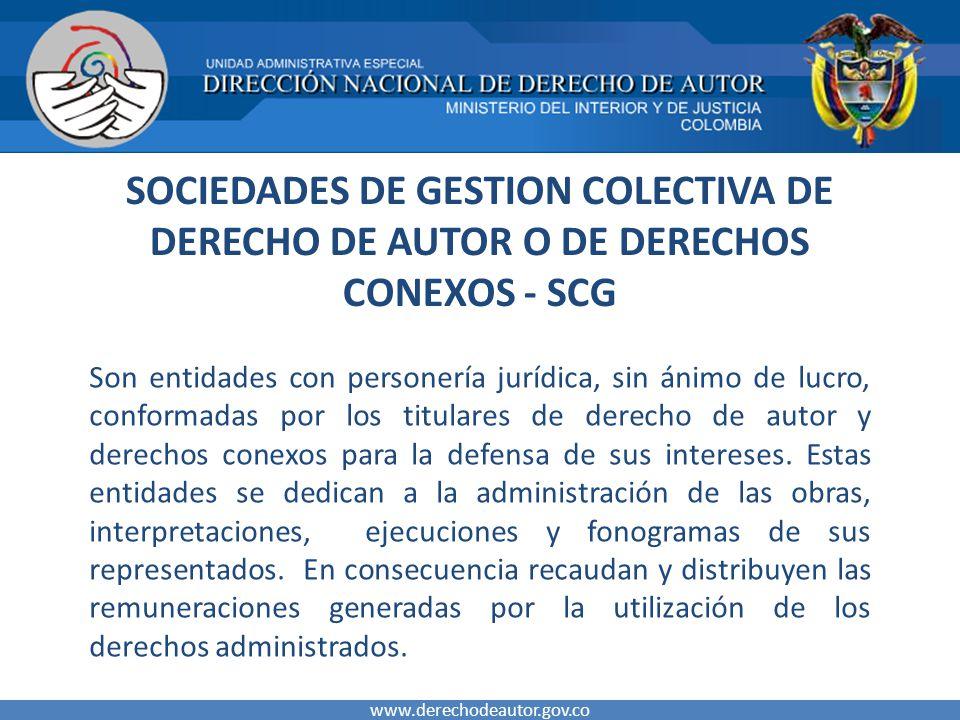 SOCIEDADES DE GESTION COLECTIVA DE DERECHO DE AUTOR O DE DERECHOS CONEXOS - SCG Son entidades con personería jurídica, sin ánimo de lucro, conformadas