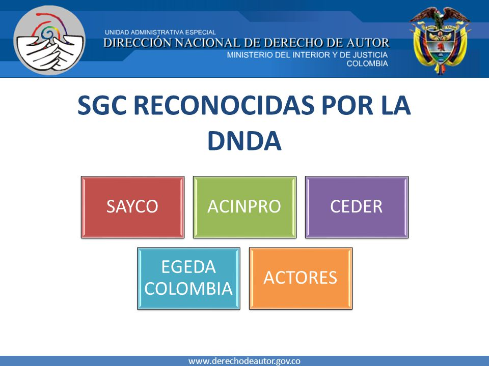 SGC RECONOCIDAS POR LA DNDA www.derechodeautor.gov.co SAYCOACINPROCEDER EGEDA COLOMBIA ACTORES