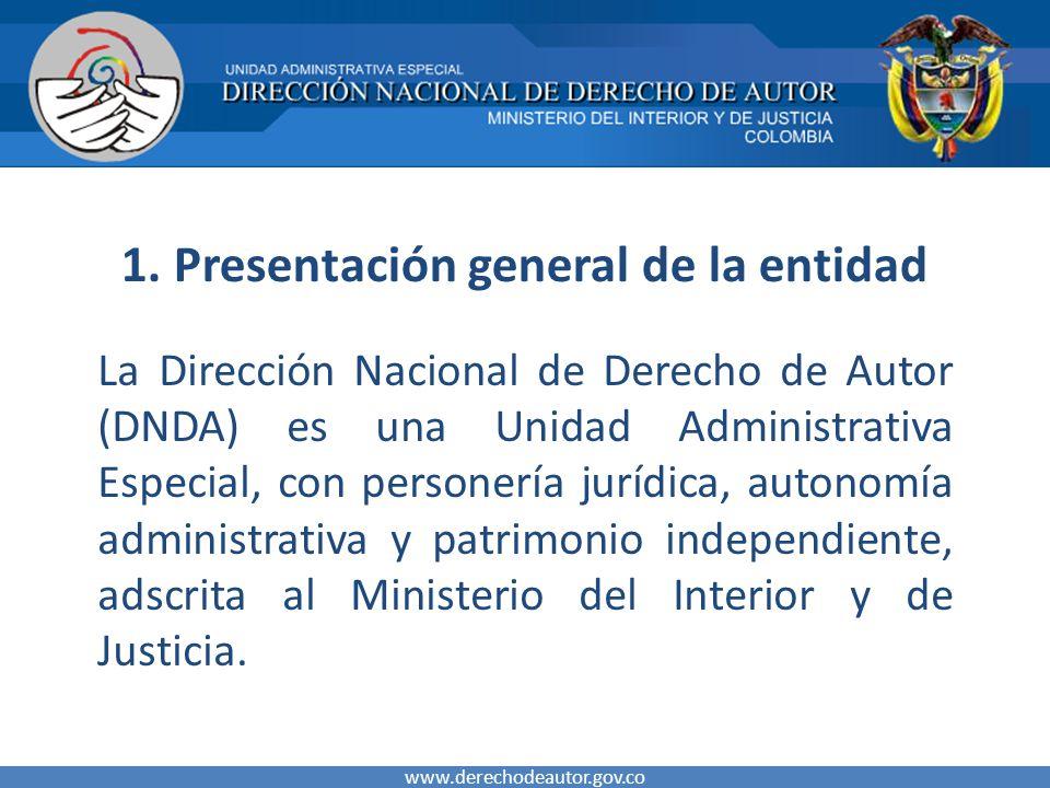 1. Presentación general de la entidad La Dirección Nacional de Derecho de Autor (DNDA) es una Unidad Administrativa Especial, con personería jurídica,