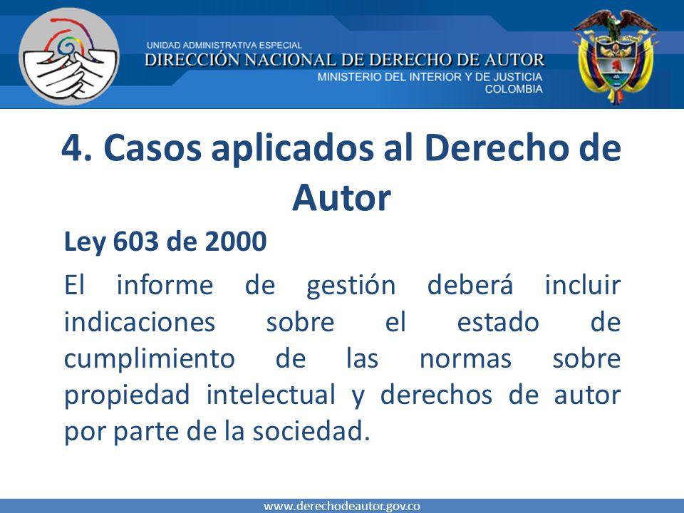 4. Casos aplicados al Derecho de Autor Ley 603 de 2000 El informe de gestión deberá incluir indicaciones sobre el estado de cumplimiento de las normas