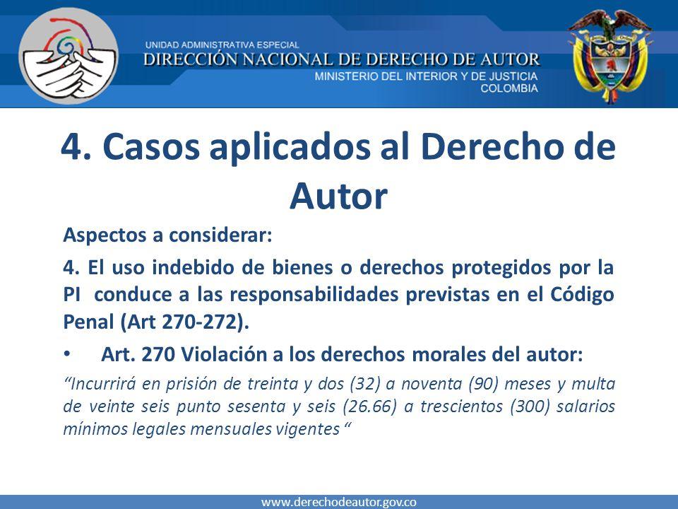 4. Casos aplicados al Derecho de Autor Aspectos a considerar: 4. El uso indebido de bienes o derechos protegidos por la PI conduce a las responsabilid