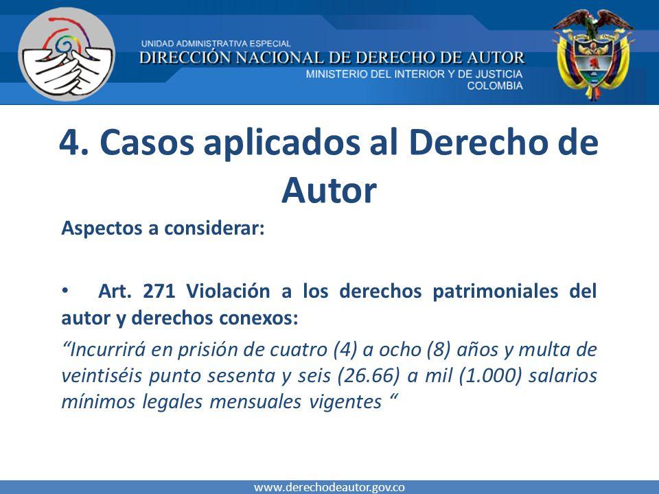 4. Casos aplicados al Derecho de Autor Aspectos a considerar: Art. 271 Violación a los derechos patrimoniales del autor y derechos conexos: Incurrirá