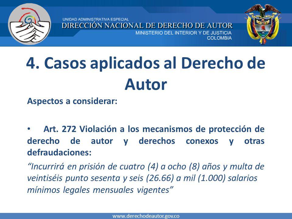 4. Casos aplicados al Derecho de Autor Aspectos a considerar: Art. 272 Violación a los mecanismos de protección de derecho de autor y derechos conexos