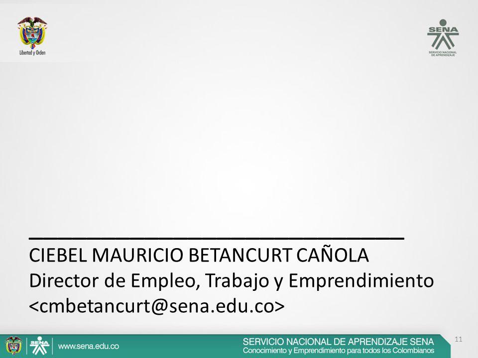 __________________________ CIEBEL MAURICIO BETANCURT CAÑOLA Director de Empleo, Trabajo y Emprendimiento 11