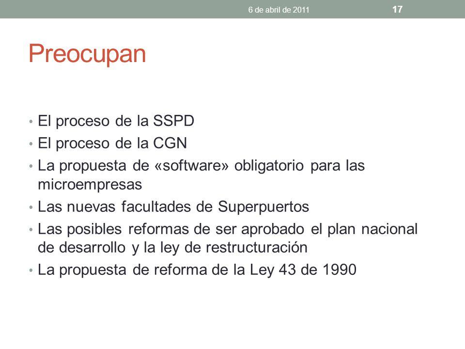 Preocupan El proceso de la SSPD El proceso de la CGN La propuesta de «software» obligatorio para las microempresas Las nuevas facultades de Superpuertos Las posibles reformas de ser aprobado el plan nacional de desarrollo y la ley de restructuración La propuesta de reforma de la Ley 43 de 1990 6 de abril de 2011 17
