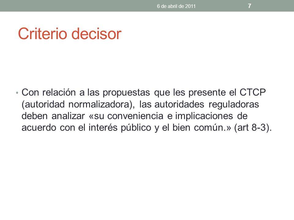 Criterio decisor Con relación a las propuestas que les presente el CTCP (autoridad normalizadora), las autoridades reguladoras deben analizar «su conveniencia e implicaciones de acuerdo con el interés público y el bien común.» (art 8-3).