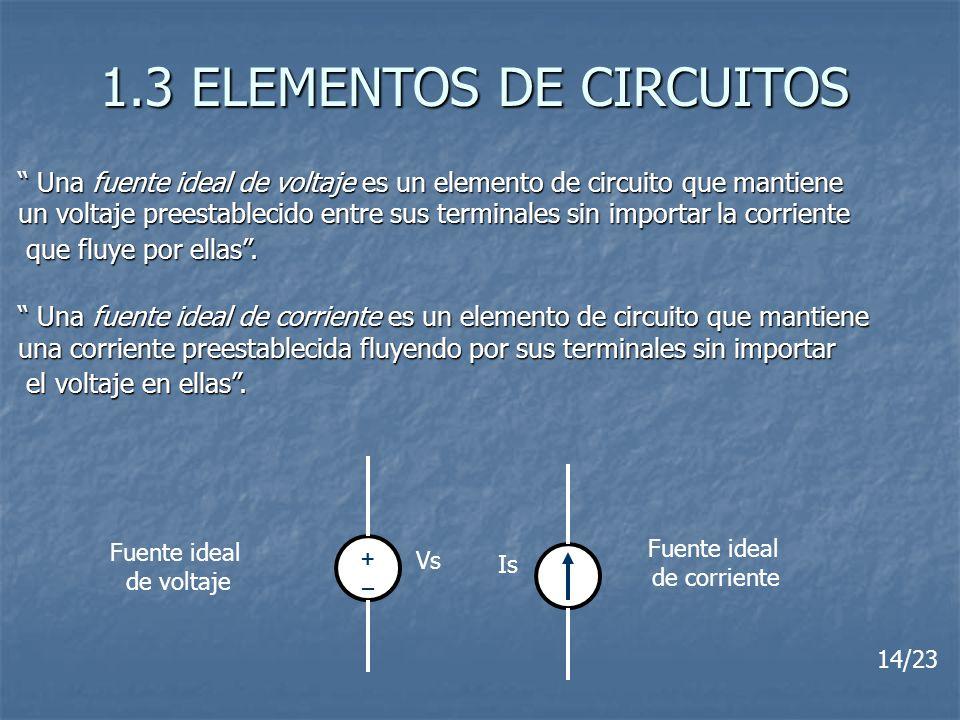 1.3 ELEMENTOS DE CIRCUITOS Una fuente ideal de voltaje es un elemento de circuito que mantiene Una fuente ideal de voltaje es un elemento de circuito