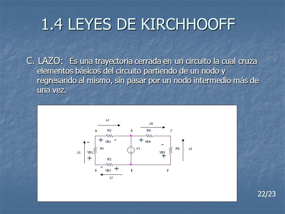 1.4 LEYES DE KIRCHHOOFF C. LAZO: Es una trayectoria cerrada en un circuito la cual cruza elementos básicos del circuito partiendo de un nodo y regresa