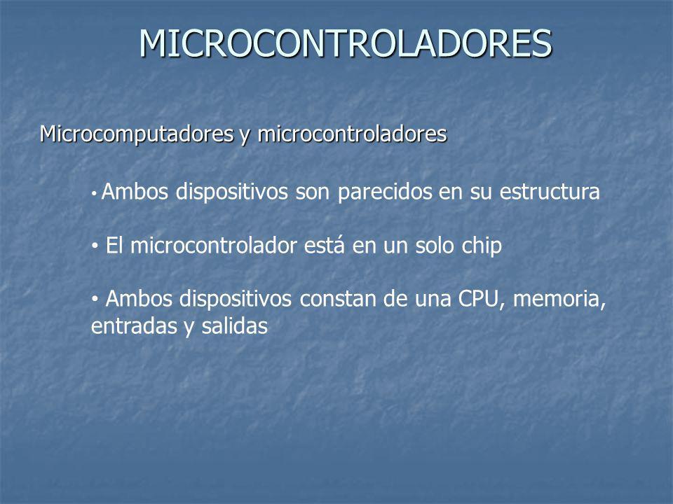MICROCONTROLADORES Microcomputadores y microcontroladores Ambos dispositivos son parecidos en su estructura El microcontrolador está en un solo chip A