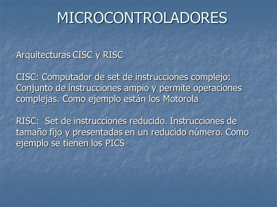 MICROCONTROLADORES Arquitecturas CISC y RISC CISC: Computador de set de instrucciones complejo: Conjunto de instrucciones ampio y permite operaciones
