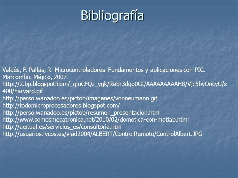 Bibliografía Valdés, F. Pallás, R. Microcontroladores. Fundamentos y aplicaciones con PIC. Marcombo. Méjico, 2007. http://2.bp.blogspot.com/_gluCFQz_y