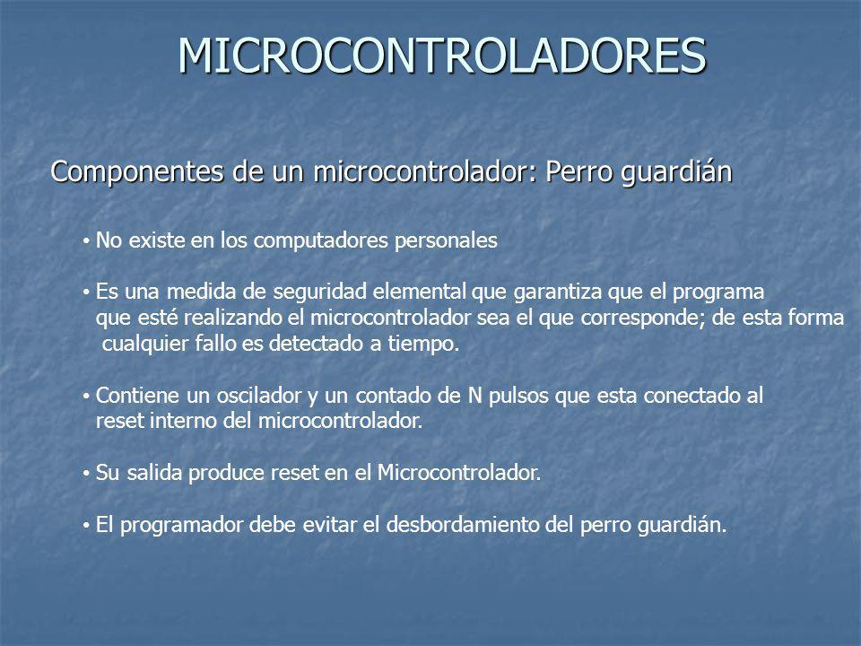 MICROCONTROLADORES Componentes de un microcontrolador: Perro guardián No existe en los computadores personales Es una medida de seguridad elemental qu