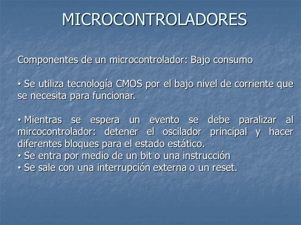 MICROCONTROLADORES Componentes de un microcontrolador: Bajo consumo Se utiliza tecnología CMOS por el bajo nivel de corriente que se necesita para fun
