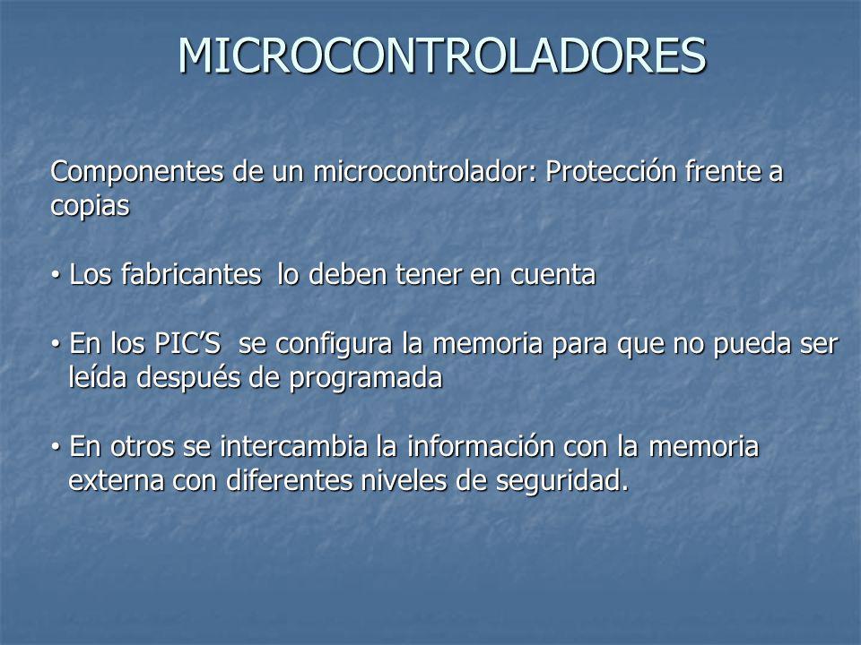 MICROCONTROLADORES Componentes de un microcontrolador: Protección frente a copias Los fabricantes lo deben tener en cuenta Los fabricantes lo deben te