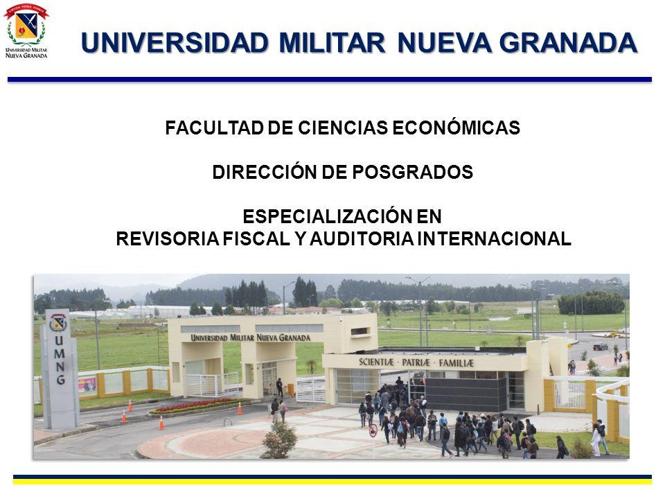 UNIVERSIDAD MILITAR NUEVA GRANADA FACULTAD DE CIENCIAS ECONÓMICAS DIRECCIÓN DE POSGRADOS ESPECIALIZACIÓN EN REVISORIA FISCAL Y AUDITORIA INTERNACIONAL
