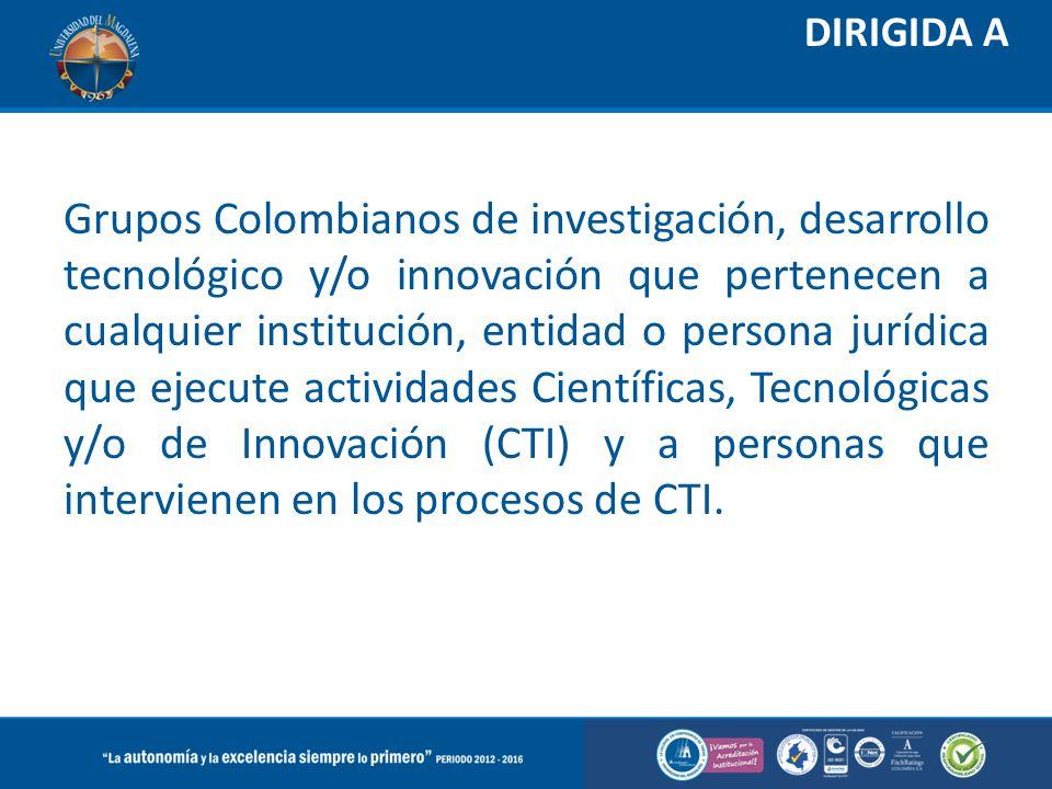 DIRIGIDA A Grupos Colombianos de investigación, desarrollo tecnológico y/o innovación que pertenecen a cualquier institución, entidad o persona jurídi