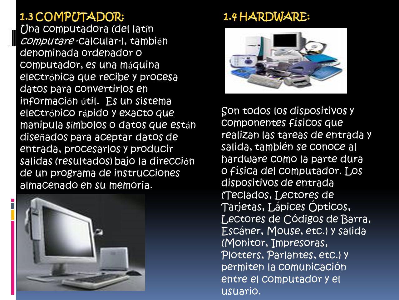 Una computadora (del lat í n computare -calcular-), tambi é n denominada ordenador o computador, es una m á quina electr ó nica que recibe y procesa datos para convertirlos en informaci ó n ú til.