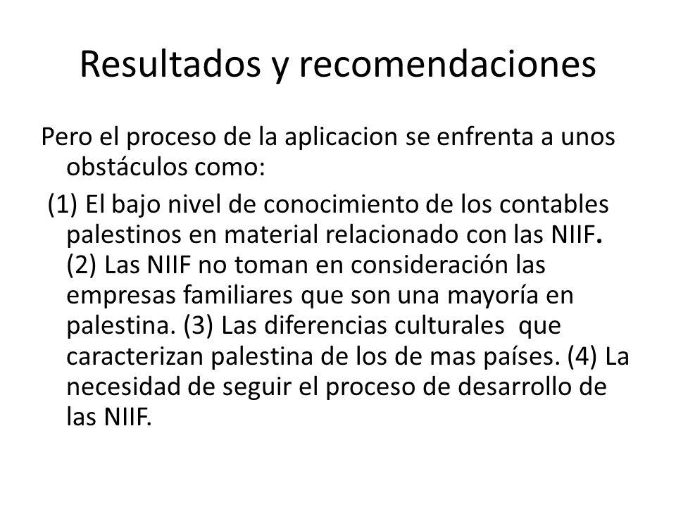 Resultados y recomendaciones Pero el proceso de la aplicacion se enfrenta a unos obstáculos como: (1) El bajo nivel de conocimiento de los contables p