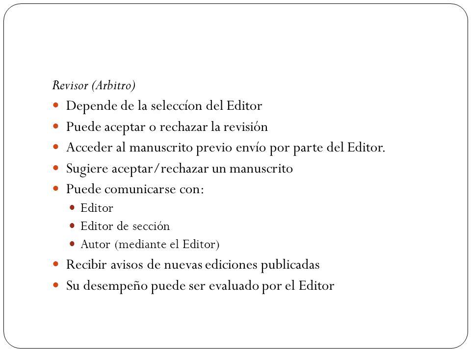 Revisor (Arbitro) Depende de la seleccíon del Editor Puede aceptar o rechazar la revisión Acceder al manuscrito previo envío por parte del Editor. Sug