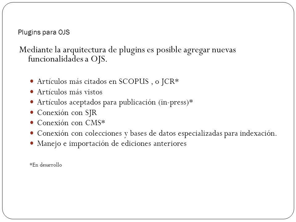 Plugins para OJS Mediante la arquitectura de plugins es posible agregar nuevas funcionalidades a OJS. Artículos más citados en SCOPUS, o JCR* Artículo