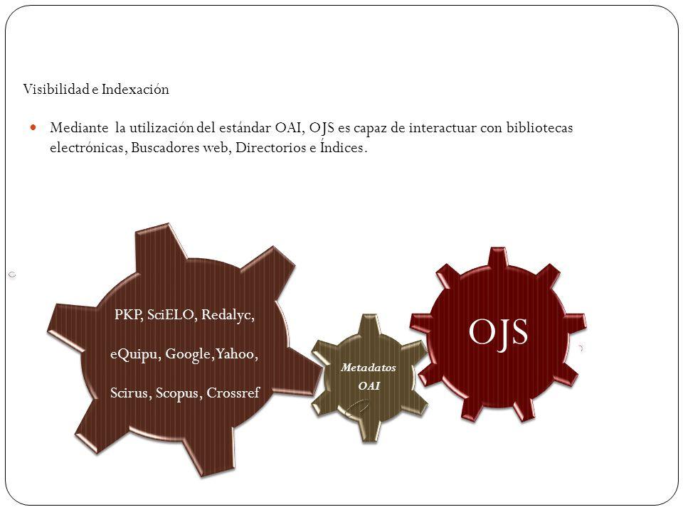 Mediante la utilización del estándar OAI, OJS es capaz de interactuar con bibliotecas electrónicas, Buscadores web, Directorios e Índices. Visibilidad