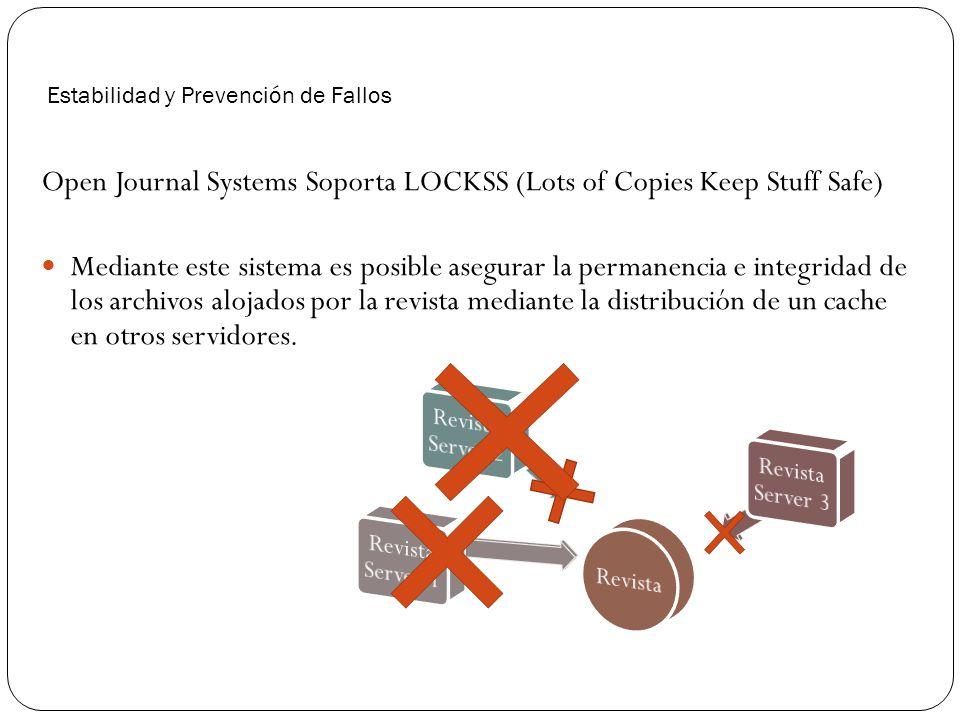 Estabilidad y Prevención de Fallos Open Journal Systems Soporta LOCKSS (Lots of Copies Keep Stuff Safe) Mediante este sistema es posible asegurar la p