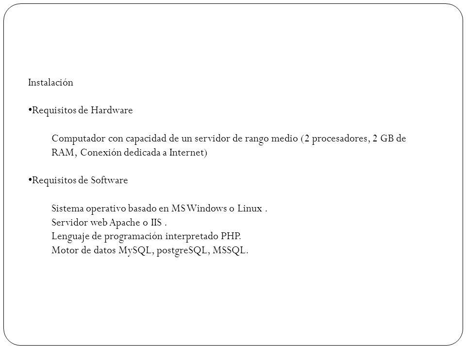 Instalación Requisitos de Hardware Computador con capacidad de un servidor de rango medio (2 procesadores, 2 GB de RAM, Conexión dedicada a Internet)