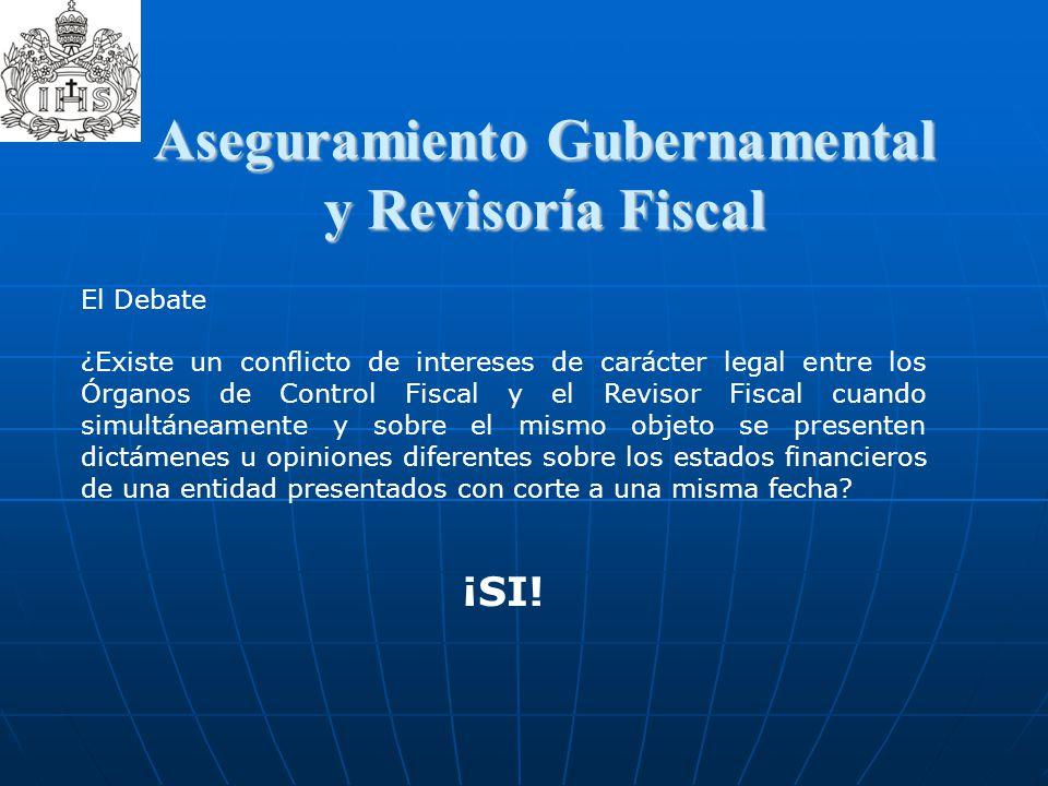Aseguramiento Gubernamental y Revisoría Fiscal El Debate ¿Existe un conflicto de intereses de carácter legal entre los Órganos de Control Fiscal y el